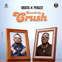 Xbusta - Somebody Crush (feat. Peruzzi)