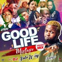 Unstoppable Dj Subway - GOOD LIFE MIXTAPE BY DJ SUBWAY