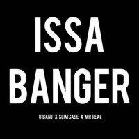 Slimcase x Mr. Real x D'Banj - Issa Banger