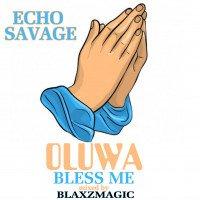 Echo Savage - Oluwa Bless Me