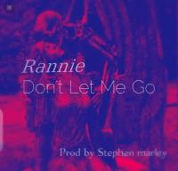 Rannie - Dont-Let-Me-Go