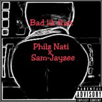 Philz Nati - Bad Lik That Ft Sam-Jayzee