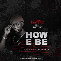 Izzyic - How E Be