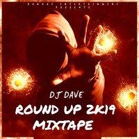 DJDAVE - ROUND UP 2K19 MIXTAPE