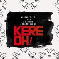 MasterKraft - Kere Oh! (feat. CDQ, Broda Shaggi, Magnito)