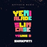 Effyzzie Music - Shakpati feat. Yemi Alade, Slimcase, Young D