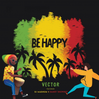 Vector - Be Happy (feat. Daddy Showkey, DJ Magnum)