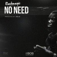 Blackmagic - No Need