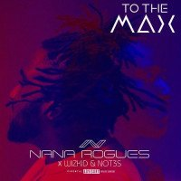 Nana Rogues - To The Max (feat. Wizkid, Not3s)