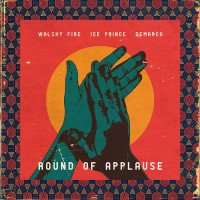 Demarco x Ice Prince x Walshy Fire - Round Of Applause