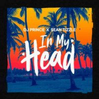 DJ Prince - In My Head (feat. Sean Tizzle)