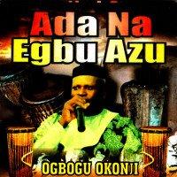 Ogbogu Okonji - Ada Na Egbuazu