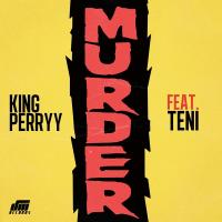 King Perryy - Murder (feat. Teni)