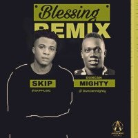 Skip - Blessing (Remix) (feat. Duncan Mighty)