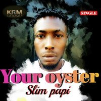 Slim  papi - Your Oyster