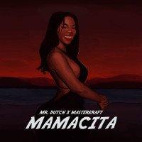 Mr. Dutch - Mamacita (feat. MasterKraft)