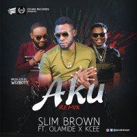 Slim Brown - AKU (Remix) (feat. Olamide, Kcee)