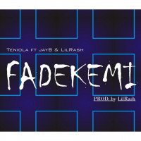 Teniola ft JayB X LilRash - Fadekemi