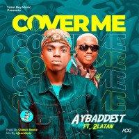 AYBaddest - Cover Me (feat. Zlatan)