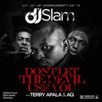 Dj Slam - Don't Let The Devil Use You (feat. AQ, Terry Apala)