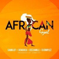 Samklef x Ceeza Milli x Demarco x DJ Dimplez - African Gyal