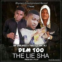 Teezy Ft. SK Deejaz  X  A.I - Dem Too The Lie Sha