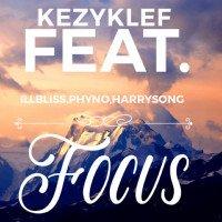 Kezyklef - Focus (feat. Phyno, Harrysong, Illbliss)