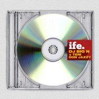 DJ Big N - Ife (feat. Don Jazzy, Teni)
