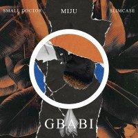 Miju - Gbabi  (feat. Slimcase, Small Doctor)