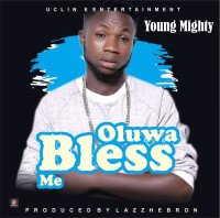 Young Mighty - Oluwa Bless Me