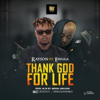 Rayson - Thank God For Life (feat. Erigga)
