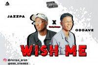 Jazzpa - Wish Me ( Jazzpa Ft Oddave