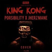 Porsibility ft Jherz Mane - King Kong (Cover)