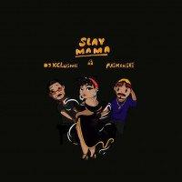 DJ Xclusive - Slay Mama (feat. Reminisce)