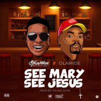 Dj Kaywise - See Mary See Jesus feat. Olamide