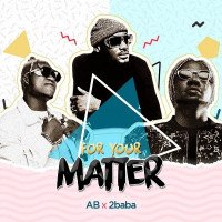 AB - For Your Matter (feat. 2Baba)