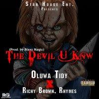 Oluwa Tidy - The Devil U Knw Ft Richy Brown X Rhymes
