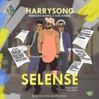 Harrysong - Selense (feat. Kiss Daniel, Reekado Banks)