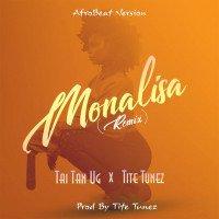 Tai Tan UG X Tite Tunez - Monalisa Remix (feat. Tite Tunez)