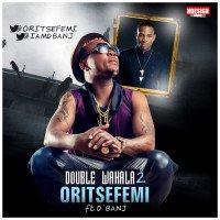 Oritse Femi - Double Wahala 2 (feat. D'Banj)