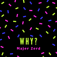 Major-Zord - Why?