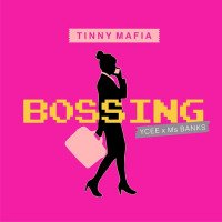Tinny Mafia - Bossing (feat. Ycee, Ms Banks)