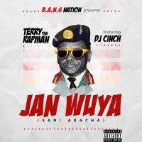 Terry Tha Rapman - Janwuya (Sani Abacha) (feat. DJ Cinch)