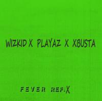 Wizkid x Playaz x Xbusta - Fever (Refix)