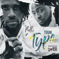 Pelli - Your Type (feat. Davido)
