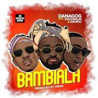 Danagog - Bambiala (feat. Mayorkun, Davido)