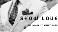 Kid dhark - Show Love Ft Manny Hugo