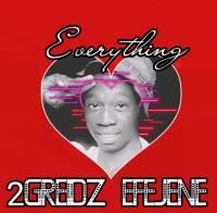 2Greidz Efejene - Everything (Prod By Nocase) (feat. 2Grade Efejene)