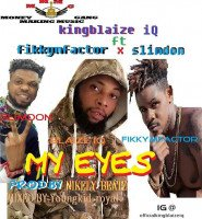 Blaize iQ - My Eyes_ Ft_Fikkymfactor_ X _Slimdom_Prod_by_Nikely Beatz_MM_by_Youngkid Roya