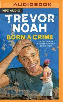 Album: Born A Crime: Stories From A South African Childhood - Trevor Noah